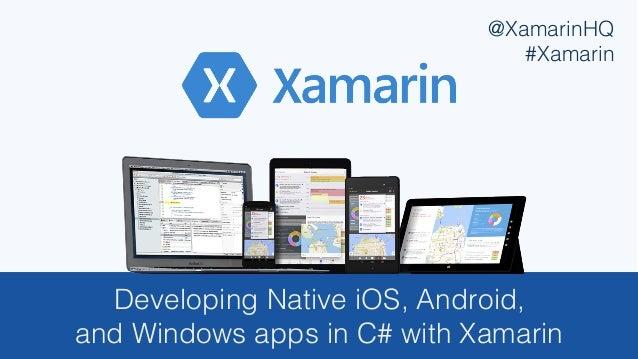 Developing Native iOS, Android, ! and Windows apps in C# with Xamarin! @XamarinHQ! #Xamarin!