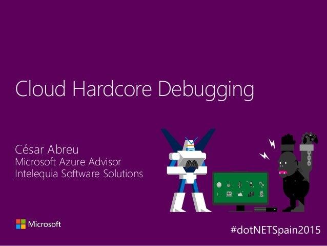 César Abreu Microsoft Azure Advisor Intelequia Software Solutions Cloud Hardcore Debugging Y A X B