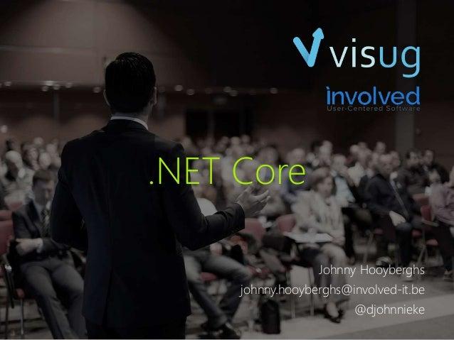 .NET Core Johnny Hooyberghs johnny.hooyberghs@involved-it.be @djohnnieke