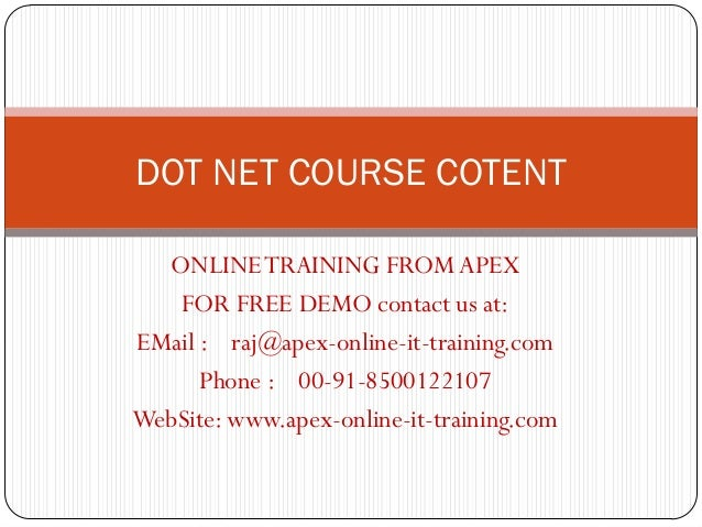 DOT NET COURSE COTENT  ONLINE TRAINING FROM APEX   FOR FREE DEMO contact us at:EMail : raj@apex-online-it-training.com    ...