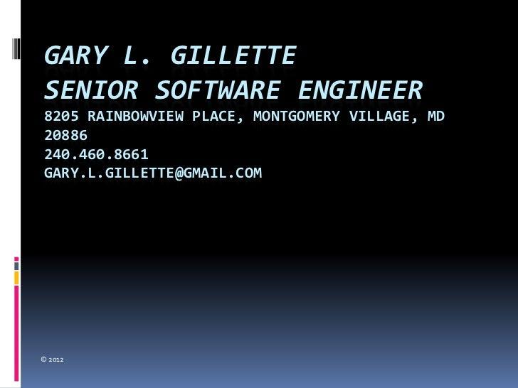 GARY L. GILLETTESENIOR SOFTWARE ENGINEER8205 RAINBOWVIEW PLACE, MONTGOMERY VILLAGE, MD20886240.460.8661GARY.L.GILLETTE@GMA...