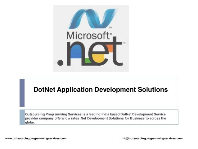 DotNet Application Development Solutions  Outsourcing Programming Services is a leading India based DotNet Development Ser...