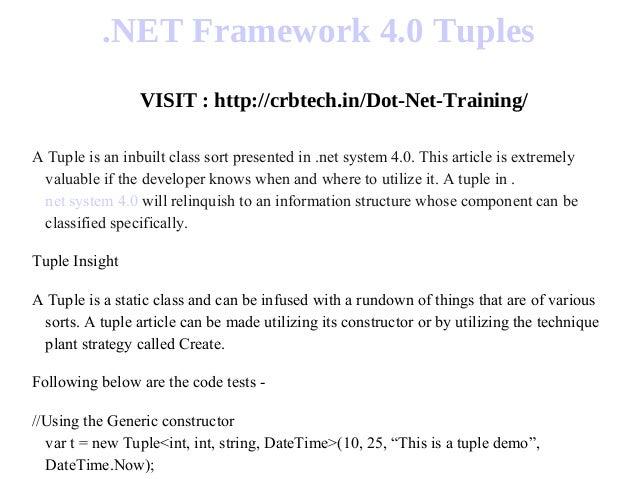 .NET Framework 4.0 Tuples VISIT : http://crbtech.in/Dot-Net-Training/ A Tuple is an inbuilt class sort presented in .net s...
