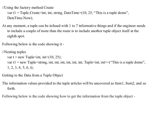 """//Using the factory method Create var t1 = Tuple.Create<int, int, string, DateTime>(10, 25, """"This is a tuple demo"""", DateTi..."""