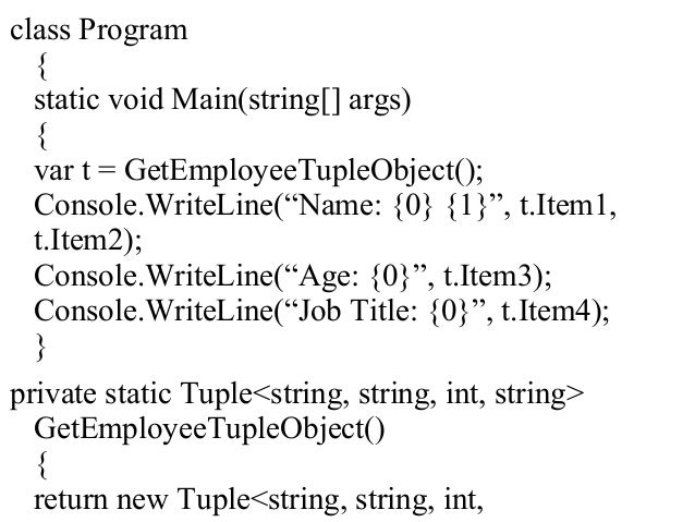 "class Program { static void Main(string[] args) { var t = GetEmployeeTupleObject(); Console.WriteLine(""Name: {0} {1}"", t.I..."