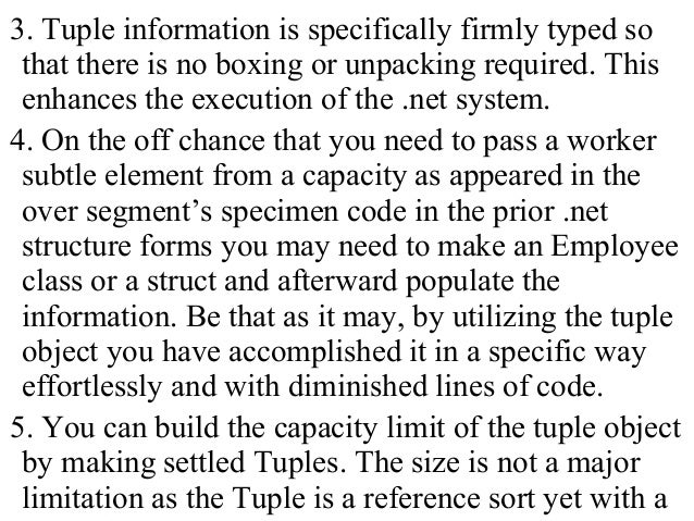 3. Tuple information is specifically firmly typed so that there is no boxing or unpacking required. This enhances the exec...