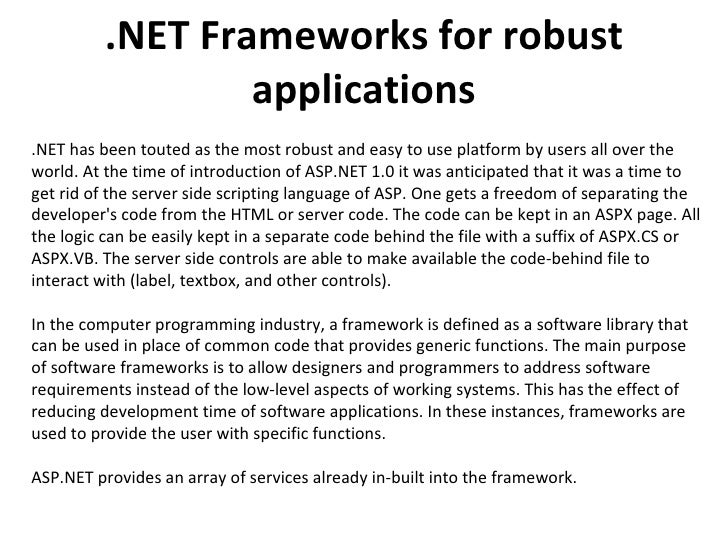 .NET Frameworks for robust applications .NET has been touted as the most robust and easy to use platform by users all over...