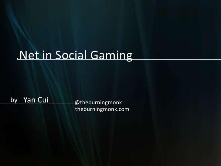 .Net in Social Gamingby Yan Cui   @theburningmonk             theburningmonk.com