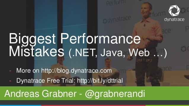 1 @Dynatrace - More on http://blog.dynatrace.com - Dynatrace Free Trial: http://bit.ly/dttrial Andreas Grabner - @grabnera...