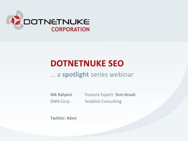 DOTNETNUKE SEO<br />… a spotlight series webinar<br />Nik Kalyani<br />DNN Corp.<br />Feature Expert:Tom Kraak<br />Seabli...