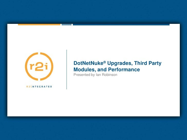 DotNetNuke® Upgrades, Third Party Modules, and Performance<br />Presented by Ian Robinson<br />