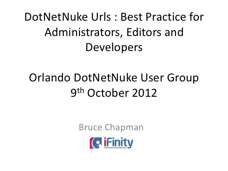 DotNetNuke Urls : Best Practice for   Administrators, Editors and          DevelopersOrlando DotNetNuke User Group       9...