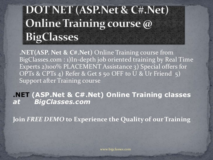 .NET(ASP. Net & C#.Net) Online Training course from  BigClasses.com : 1)In-depth job oriented training by Real Time  Exper...