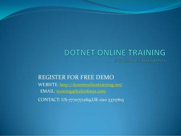 REGISTER FOR FREE DEMO WEBSITE: http://dotnetonlinetraining.net/ EMAIL: training@h2kinfosys.com CONTACT: US-7770771269,UK-...
