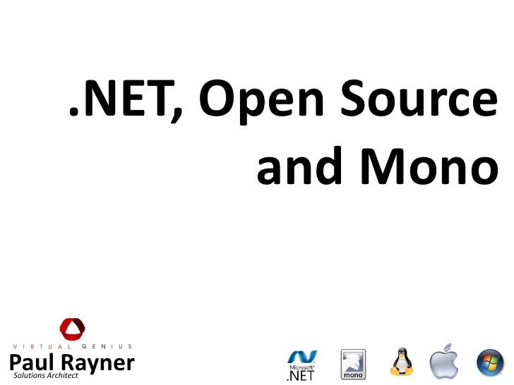 .NET, Open Source                        and Mono   Paul Rayner Solutions Architect