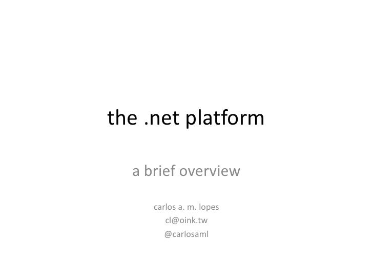 the .net platform    a brief overview       carlos a. m. lopes         cl@oink.tw         @carlosaml