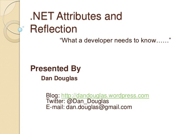 ".NET Attributes and Reflection<br />""What a developer needs to know……""<br />Presented By<br />Dan Douglas      Blog: http:..."
