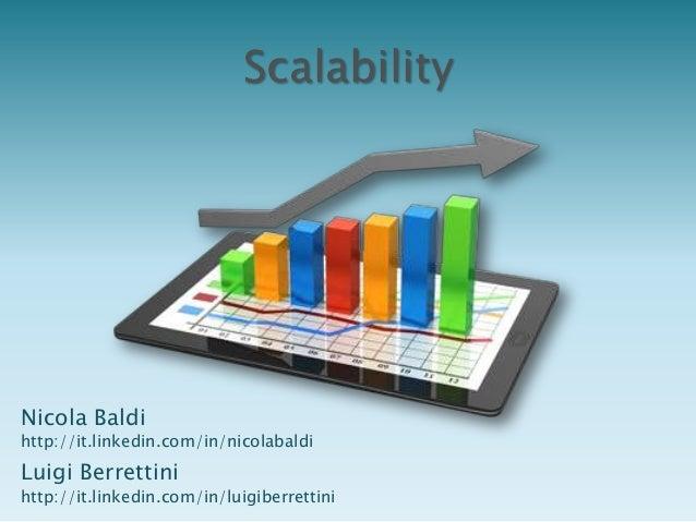 ScalabilityNicola Baldihttp://it.linkedin.com/in/nicolabaldiLuigi Berrettinihttp://it.linkedin.com/in/luigiberrettini