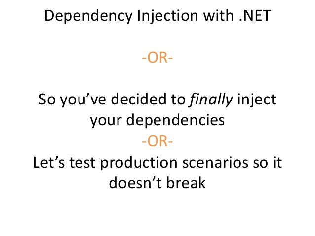 Dependency Injection with .NET -OR- So you've decided to finally inject your dependencies -OR- Let's test production scena...