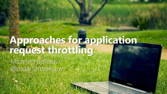 1 Approaches for application request throttling Maarten Balliauw @maartenballiauw