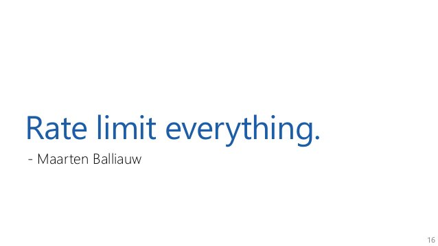 16 Rate limit everything. - Maarten Balliauw