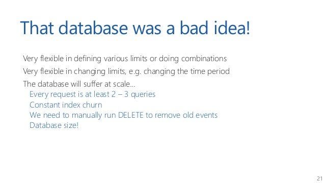 21 That database was a bad idea! Very flexible in defining various limits or doing combinations Very flexible in changing ...