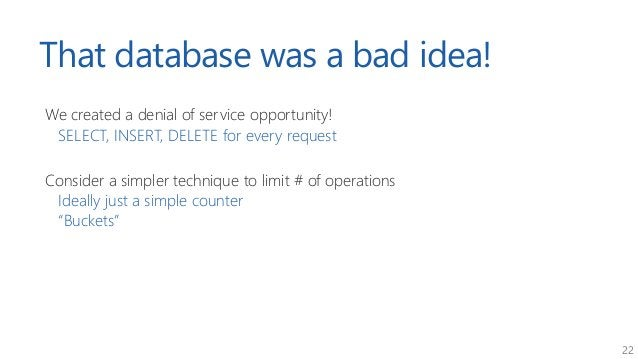 22 That database was a bad idea! We created a denial of service opportunity! SELECT, INSERT, DELETE for every request Cons...