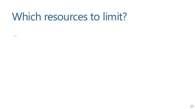 33 Which resources to limit? ...