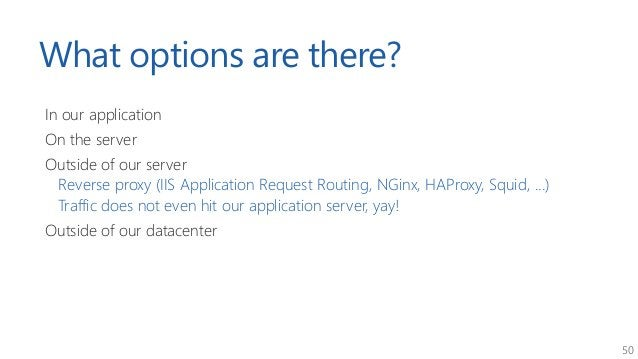50 What options are there? In our application On the server Outside of our server Reverse proxy (IIS Application Request R...