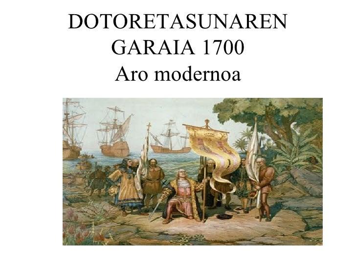 DOTORETASUNAREN GARAIA 1700 Aro modernoa
