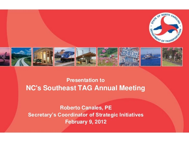 Presentation toNCs Southeast TAG Annual Meeting             Roberto Canales, PESecretary's Coordinator of Strategic Initia...