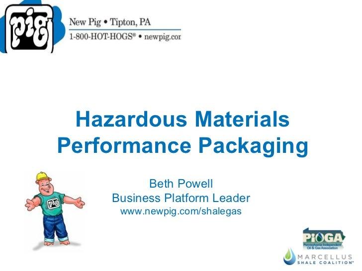 Beth Powell Business Platform Leader www.newpig.com/shalegas Hazardous Materials Performance Packaging