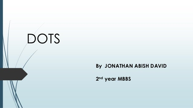 DOTS By JONATHAN ABISH DAVID 2nd year MBBS