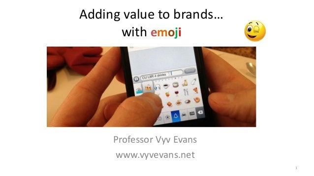 Addingvaluetobrands… withemoji 1 ProfessorVyvEvans www.vyvevans.net