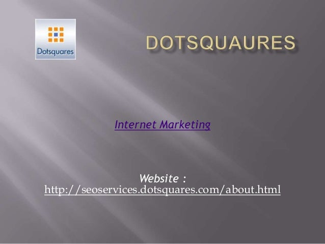Internet Marketing Website : http://seoservices.dotsquares.com/about.html