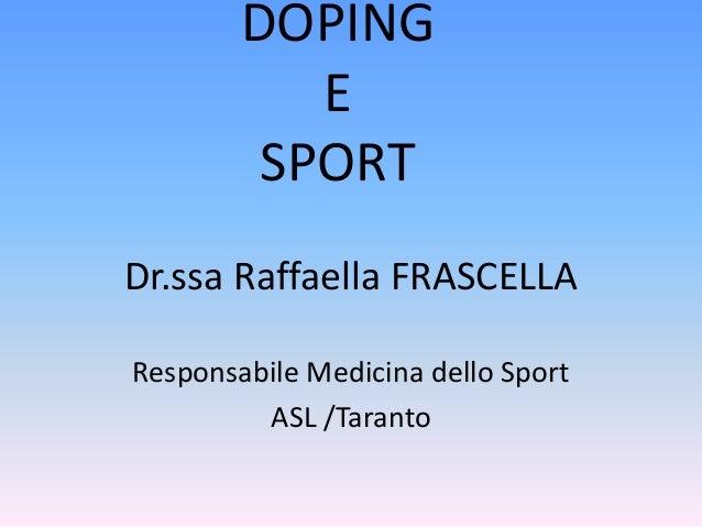 DOPING E SPORT Dr.ssa Raffaella FRASCELLA Responsabile Medicina dello Sport ASL /Taranto
