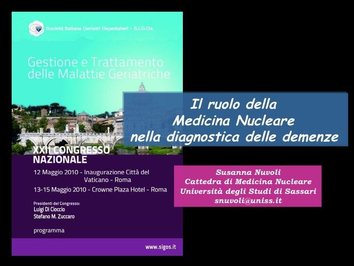 Susanna Nuvoli Cattedra di Medicina Nucleare Università degli Studi di Sassari [email_address] Il ruolo della  Medicina Nu...
