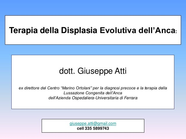 """Terapia della Displasia Evolutiva dell'Anca:                        dott. Giuseppe Atti  ex direttore del Centro """"Marino O..."""