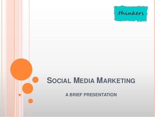 SOCIAL MEDIA MARKETINGA BRIEF PRESENTATION