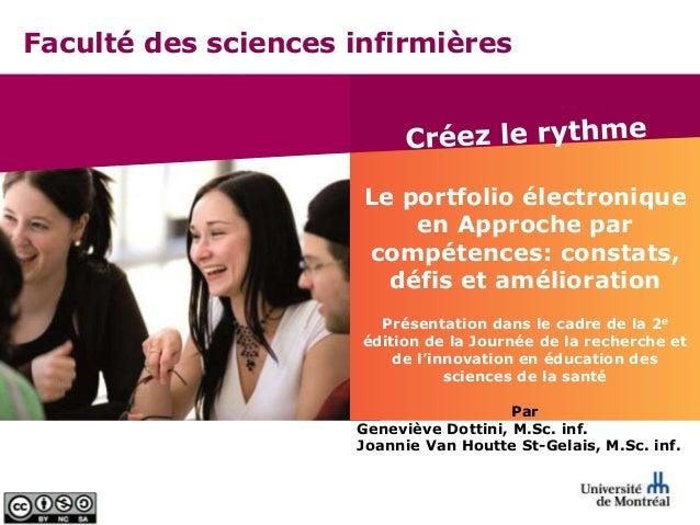 Faculté des sciences infirmières Le portfolio électronique en Approche par compétences: constats, défis et amélioration Pr...
