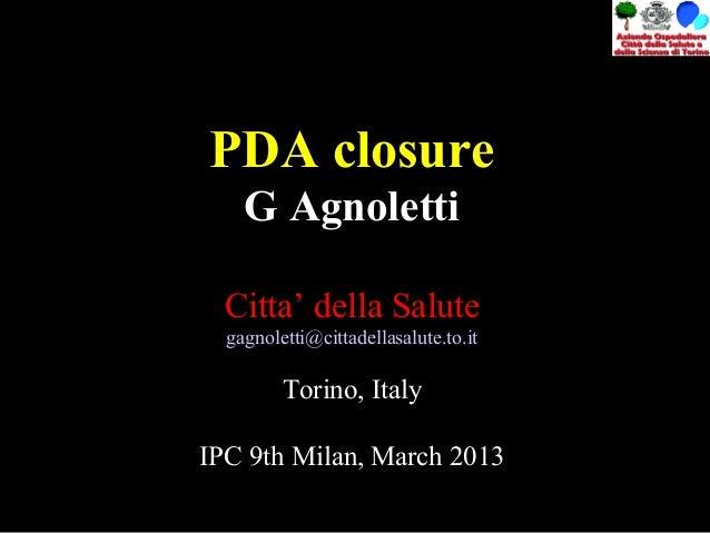 PDA closureG AgnolettiCitta' della Salutegagnoletti@cittadellasalute.to.itTorino, ItalyIPC 9th Milan, March 2013