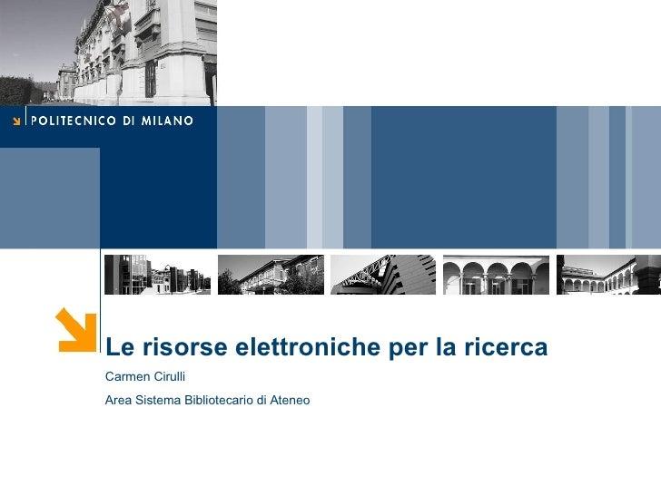 Le risorse elettroniche per la ricerca Carmen Cirulli  Area Sistema Bibliotecario di Ateneo