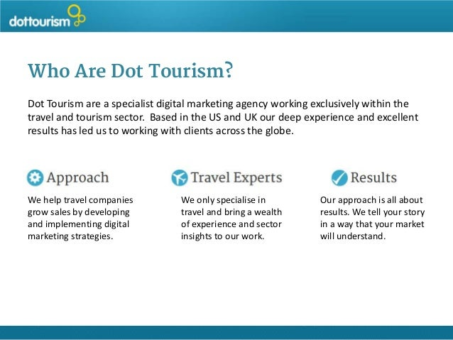Who Are Dot Tourism? Dot Tourism are a specialist digital marketing agency working exclusively within the travel and touri...