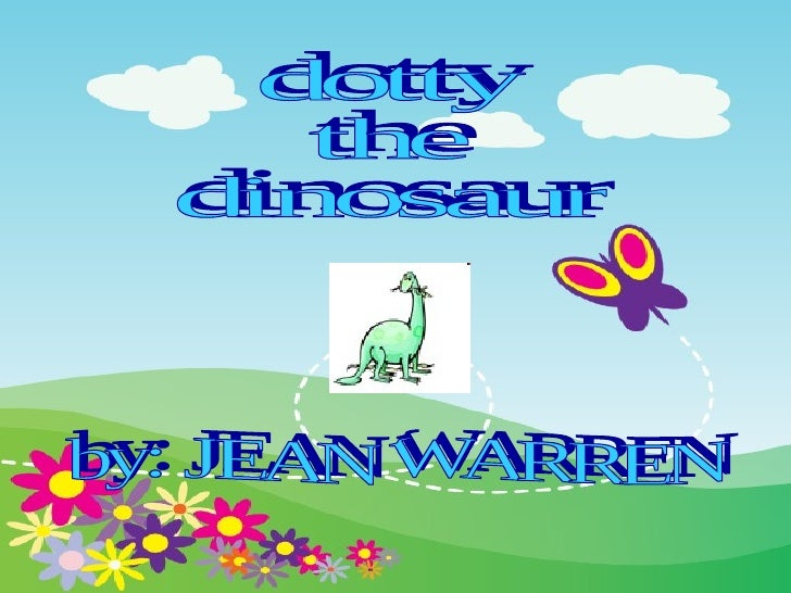 dotty  the  dinosaur by: JEAN WARREN