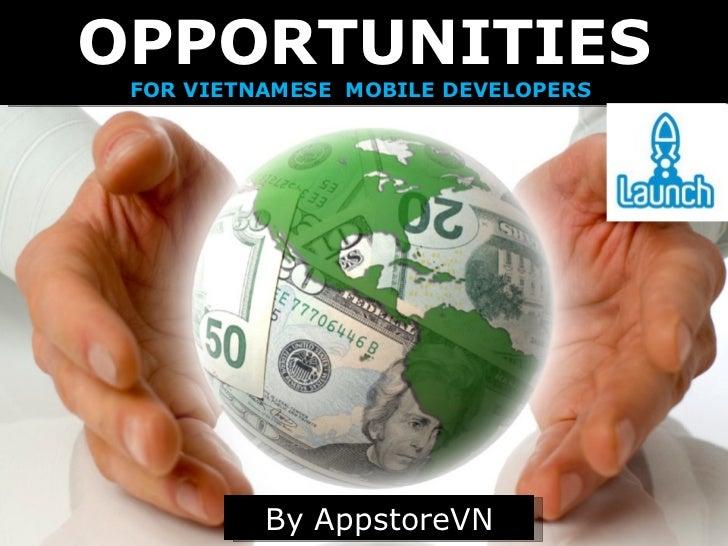 OPPORTUNITIES FOR VIETNAMESE  MOBILE DEVELOPERS   By AppstoreVN
