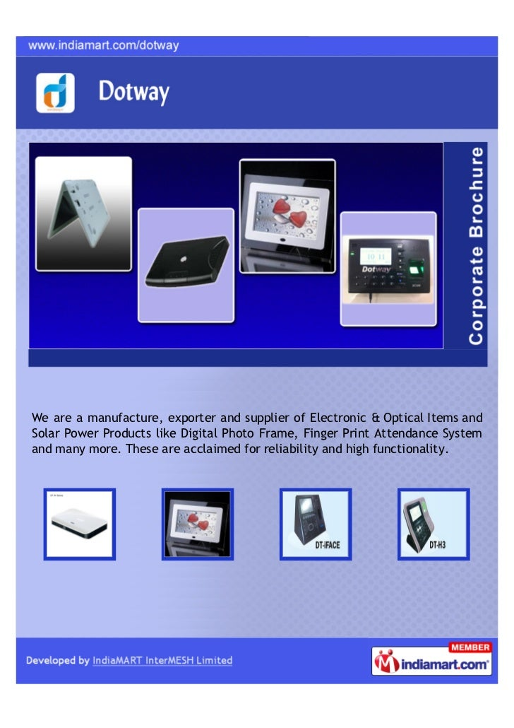 We are a manufacture, exporter and supplier of Electronic & Optical Items andSolar Power Products like Digital Photo Frame...