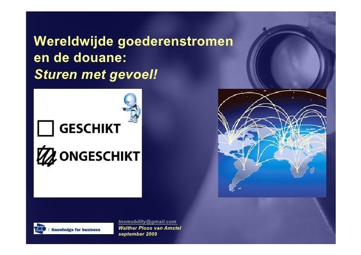 Wereldwijde goederenstromen en de douane: Sturen met gevoel!                tnomobility@gmail.com            Walther Ploos...