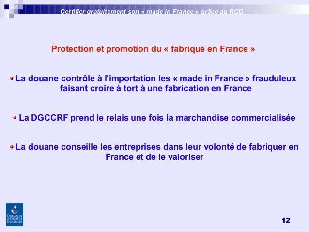 12 Protection et promotion du «fabriqué en France» La douane contrôle à l'importation les «made in France» frauduleux ...