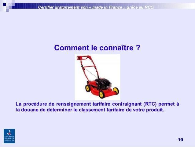 19 Certifier gratuitement son «made inFrance » grâce au RCO Comment le connaître? La procédure de renseignement tarifai...