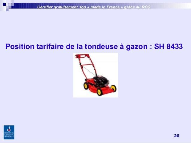 20 Certifier gratuitement son «made inFrance » grâce au RCO Position tarifaire de la tondeuse à gazon: SH 8433